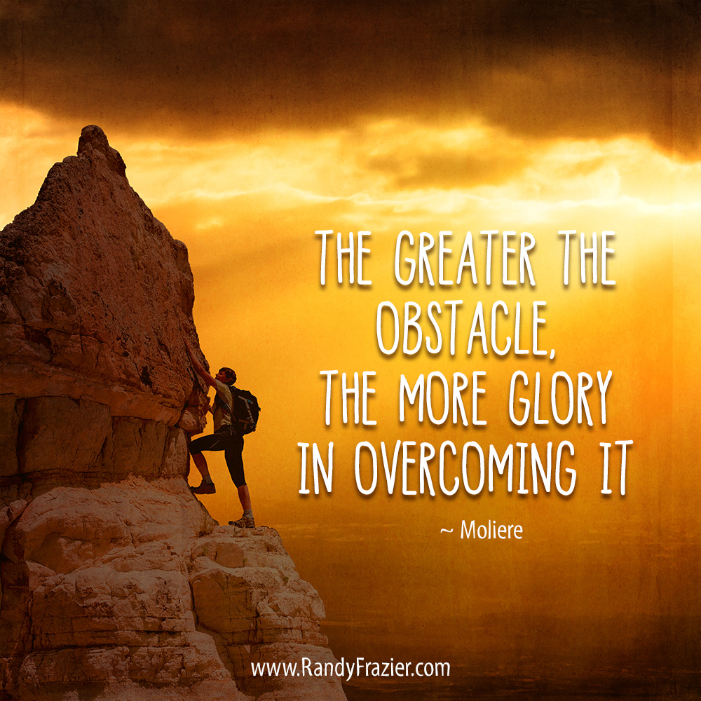 Overcoming Obstacles Quotes Moliere Quote  Randy Frazier